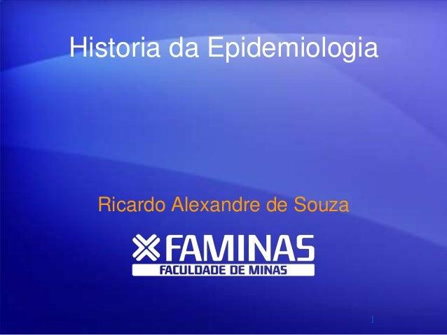 Historia da Epidemiologia Ricardo Alexandre de Souza 1