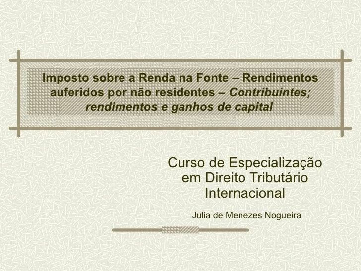 Imposto sobre a Renda na Fonte – Rendimentos auferidos por não residentes – Contribuintes;       rendimentos e ganhos de c...