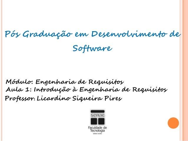 Pós Graduação em Desenvolvimento deSoftwareMódulo: Engenharia de RequisitosAula 1: Introdução à Engenharia de RequisitosPr...