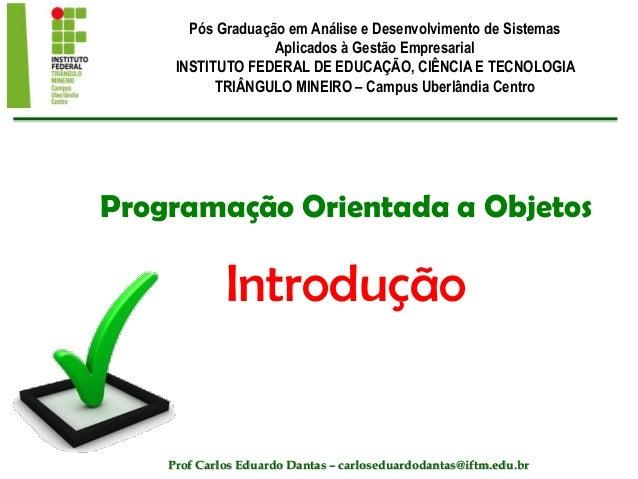 Programação Orientada a Objetos Introdução Pós Graduação em Análise e Desenvolvimento de Sistemas Aplicados à Gestão Empre...