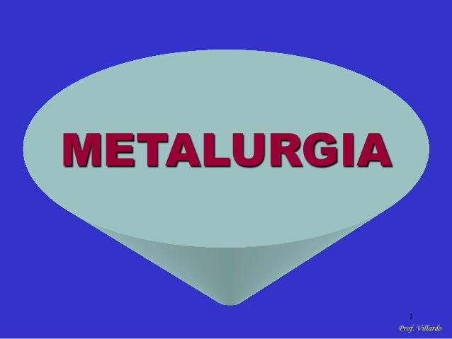 Prof. Villardo 1 METALURGIA