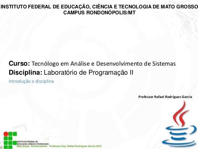 INSTITUTO FEDERAL DE EDUCAÇÃO, CIÊNCIA E TECNOLOGIA DE MATO GROSSO CAMPUS RONDONÓPOLIS/MT  Curso: Tecnólogo em Análise e D...