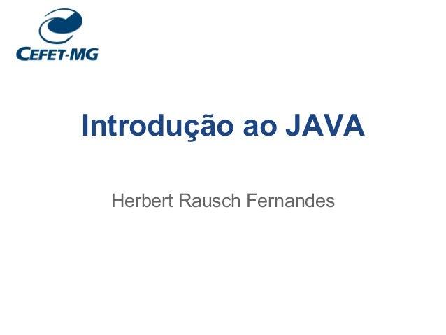 Introdução ao JAVA Herbert Rausch Fernandes