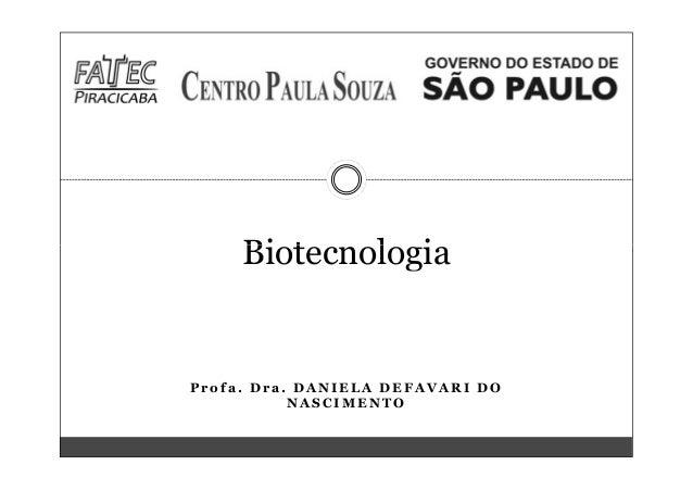 Biotecnologia P r o f a . D r a . D A N I E L A D E F A V A R I D O N A S C I M E N T O Biotecnologia