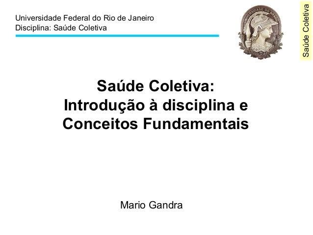 Saúde Coletiva  Universidade Federal do Rio de Janeiro  Disciplina: Saúde Coletiva  Saúde Coletiva:  Introdução à discipli...