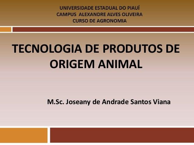 TECNOLOGIA DE PRODUTOS DE ORIGEM ANIMAL M.Sc. Joseany de Andrade Santos Viana