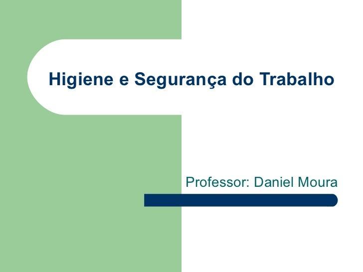 Higiene e Segurança do Trabalho              Professor: Daniel Moura
