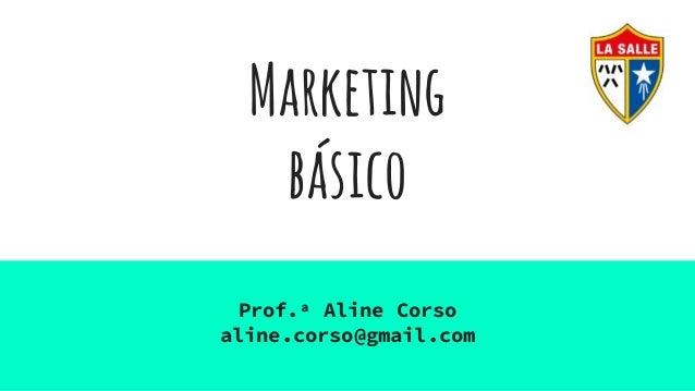 Marketing básico Prof.ª Aline Corso aline.corso@gmail.com