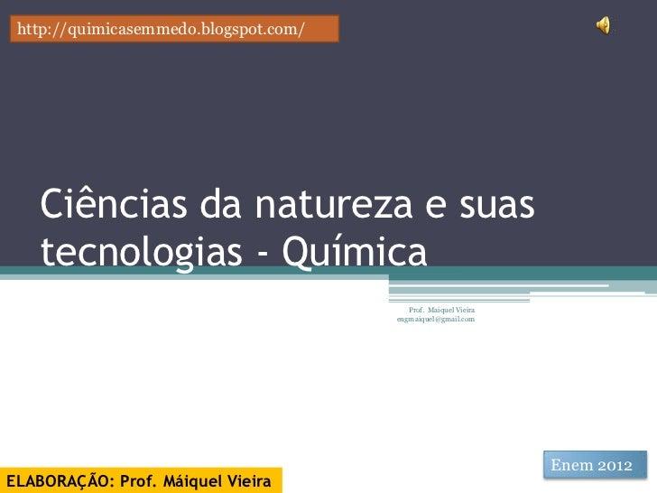 http://quimicasemmedo.blogspot.com/   Ciências da natureza e suas   tecnologias - Química                                 ...