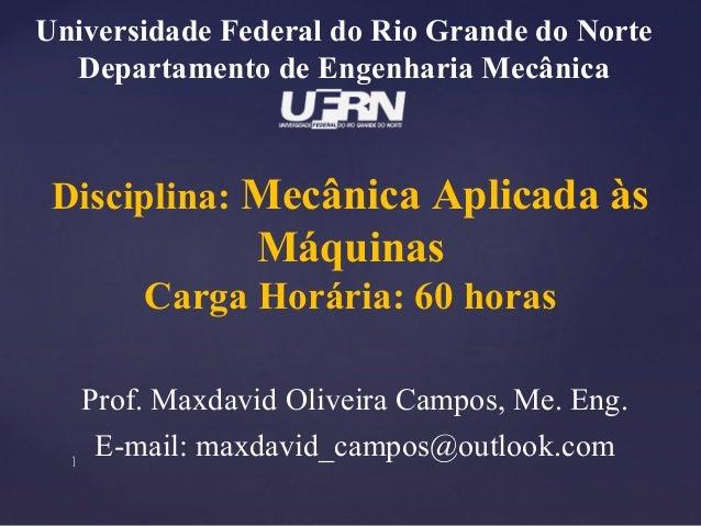 Disciplina: Mecânica Aplicada às Máquinas Carga Horária: 60 horas Prof. Maxdavid Oliveira Campos, Me. Eng. E-mail: maxdavi...