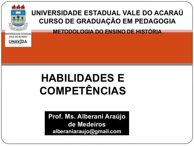 UNIVERSIDADE ESTADUAL VALE DO ACARAÚ CURSO DE GRADUAÇÃO EM PEDAGOGIA METODOLOGIA DO ENSINO DE HISTÓRIA HABILIDADES E COMPE...