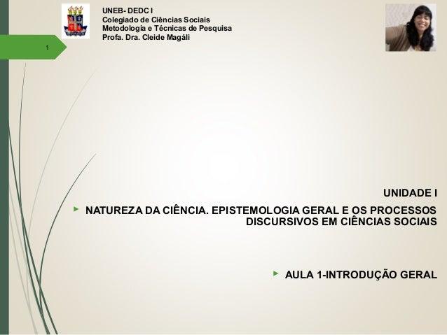 UNEB- DEDC I Colegiado de Ciências Sociais Metodologia e Técnicas de Pesquisa Profa. Dra. Cleide Magáli UNIDADE I  NATURE...