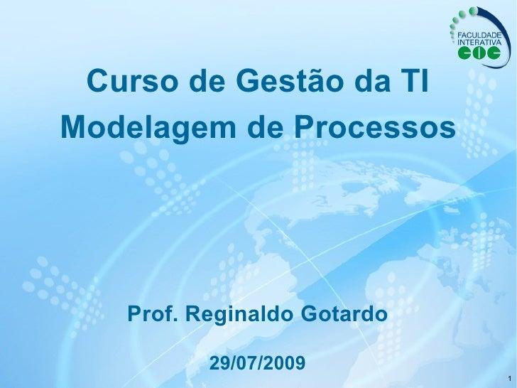 Curso de Gestão da TI Modelagem de Processos Prof. Reginaldo Gotardo 29/07/2009