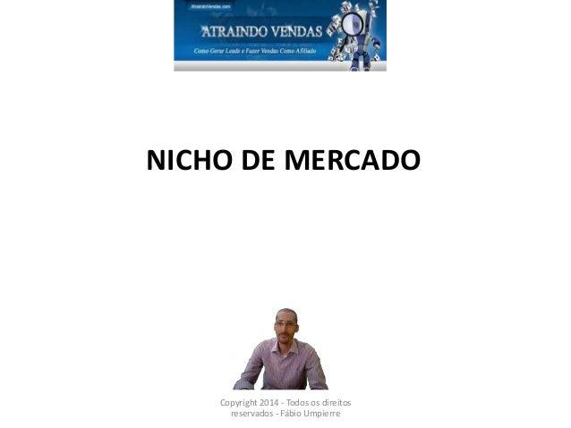 NICHO DE MERCADO Copyright 2014 - Todos os direitos reservados - Fábio Umpierre