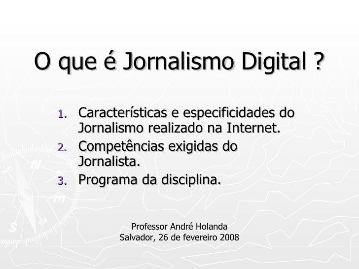 O que é Jornalismo Digital ? <ul><li>Características e especificidades do Jornalismo realizado na Internet. </li></ul><ul>...
