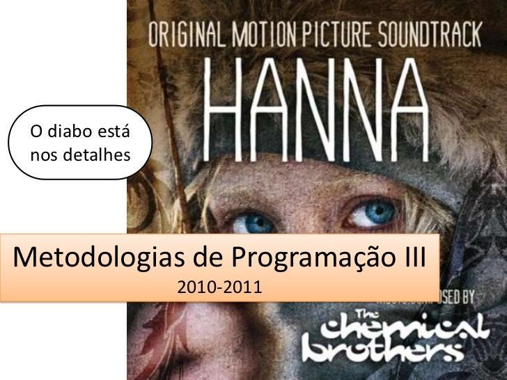 O diabo está nos detalhesMetodologias de Programação III                2010-2011