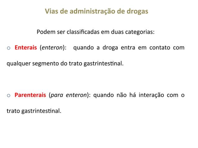 Vias  de  administração  de  drogas   Podem  ser  classificadas  em  duas  categorias:    o   Ente...