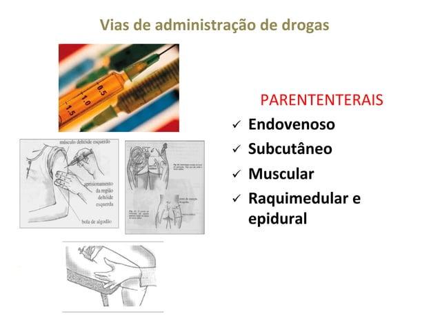 Vias  de  administração  de  drogas    ü ü ü ü  PARENTENTERAIS    Endovenoso   Subcutâneo   Muscul...