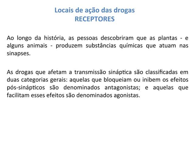 Locais  de  ação  das  drogas   RECEPTORES    Ao   longo   da   história,   as   pessoas   desc...