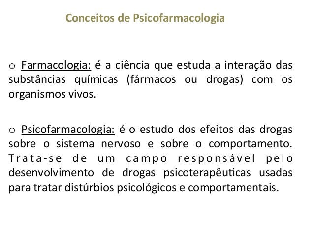 Conceitos  de  Psicofarmacologia    o   Farmacologia:   é   a   ciência   que   estuda   a   intera...