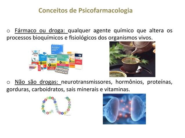 Conceitos  de  Psicofarmacologia   o    Fármaco   ou   droga:   qualquer   agente   químico   que  ...