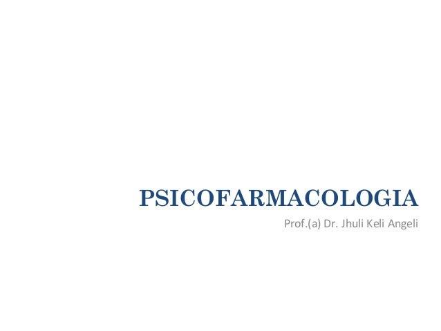 PSICOFARMACOLOGIA Prof.(a)  Dr.  Jhuli  Keli  Angeli