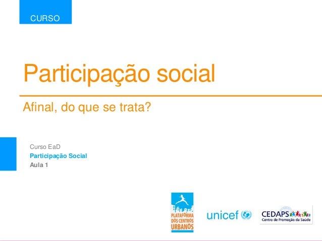 Participação social Afinal, do que se trata? CURSO Curso EaD Participação Social Aula 1