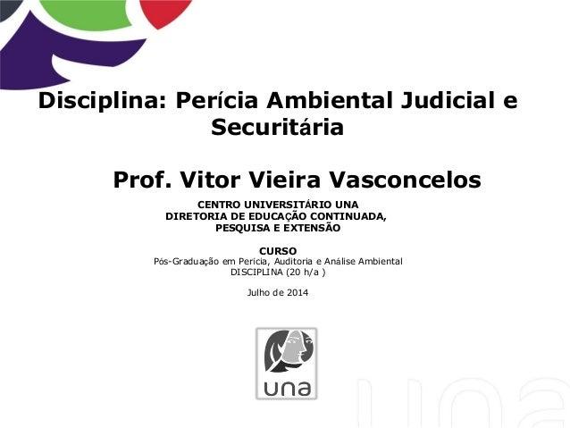 Disciplina: Perícia Ambiental Judicial e Securitária Prof. Vitor Vieira Vasconcelos CENTRO UNIVERSITÁRIO UNA DIRETORIA DE ...