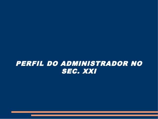 PERFIL DO ADMINISTRADOR NO SEC. XXI