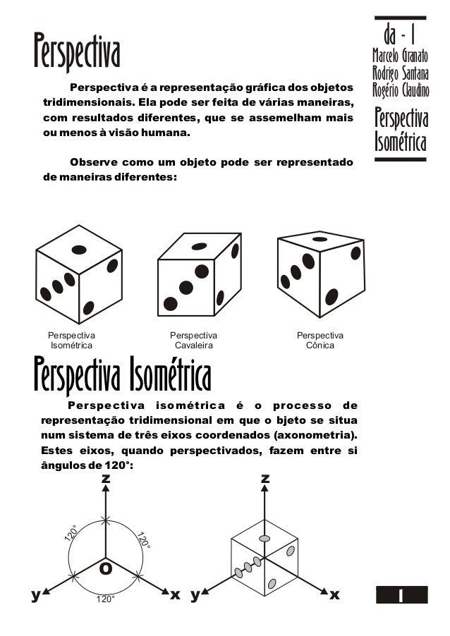 Marcelo Granato Rodrigo Santana Rogério Claudino da - 1 Perspectiva Isométrica 1 Perspectiva Perspectiva é a representação...
