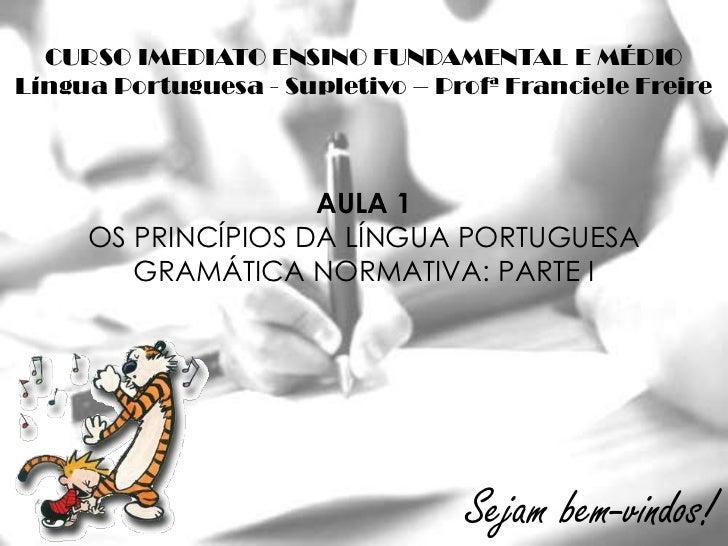 CURSO IMEDIATO ENSINO FUNDAMENTAL E MÉDIOLíngua Portuguesa - Supletivo – Profª Franciele Freire                    AULA 1 ...