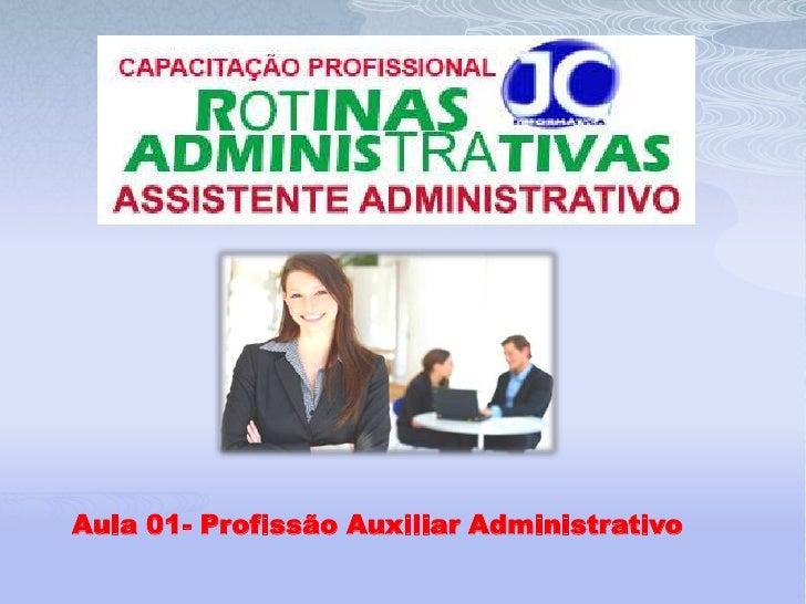 Aula 01- Profissão Auxiliar Administrativo<br />