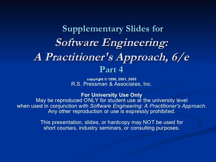 Supplementary Slides for Software Engineering: A Practitioner's Approach, 6/e Part 4 copyright © 1996, 2001, 2005 R.S. Pre...