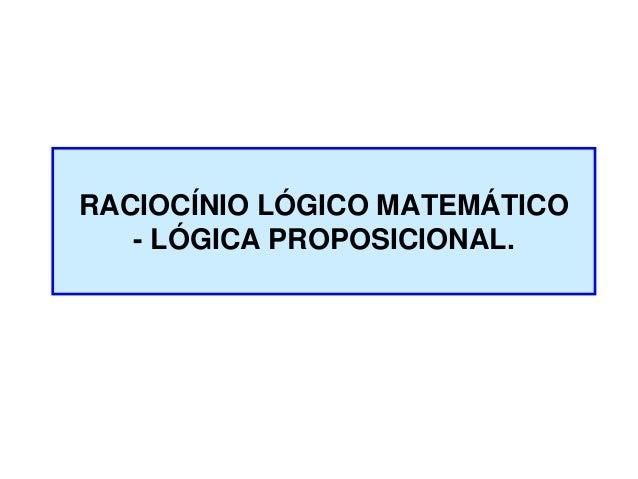 RACIOCÍNIO LÓGICO MATEMÁTICO- LÓGICA PROPOSICIONAL.