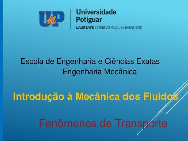 Fenômenos de Transporte Escola de Engenharia e Ciências Exatas Engenharia Mecânica Introdução à Mecânica dos Fluidos