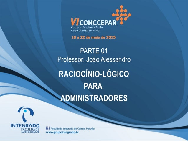 PARTE 01 Professor: João Alessandro RACIOCÍNIO-LÓGICO PARA ADMINISTRADORES