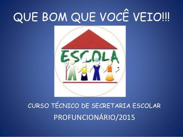 QUE BOM QUE VOCÊ VEIO!!! CURSO TÉCNICO DE SECRETARIA ESCOLAR PROFUNCIONÁRIO/2015