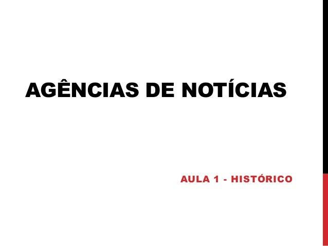 AGÊNCIAS DE NOTÍCIAS AULA 1 - HISTÓRICO