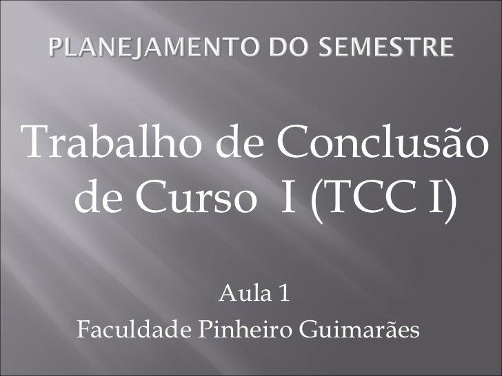 Trabalho de Conclusão  de Curso I (TCC I)              Aula 1  Faculdade Pinheiro Guimarães