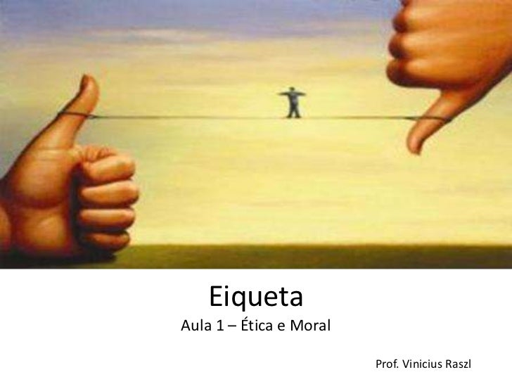 EiquetaAula 1 – Ética e Moral                         Prof. Vinicius Raszl