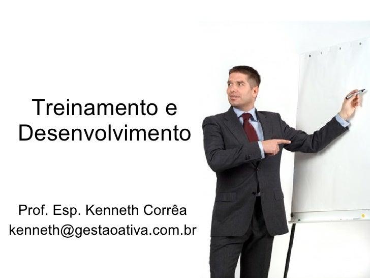 Treinamento e Desenvolvimento Prof. Esp. Kenneth Corrêa [email_address]