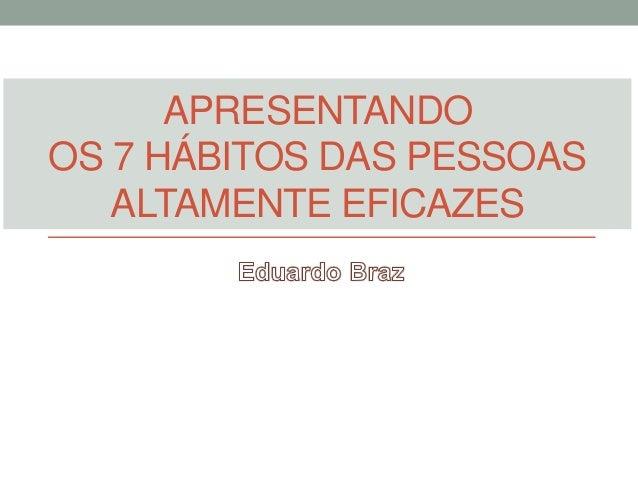 APRESENTANDO OS 7 HÁBITOS DAS PESSOAS ALTAMENTE EFICAZES