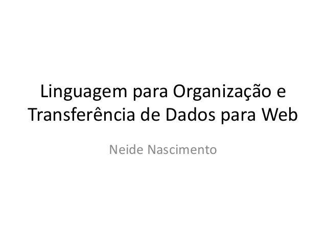 Linguagem para Organização e Transferência de Dados para Web Neide Nascimento