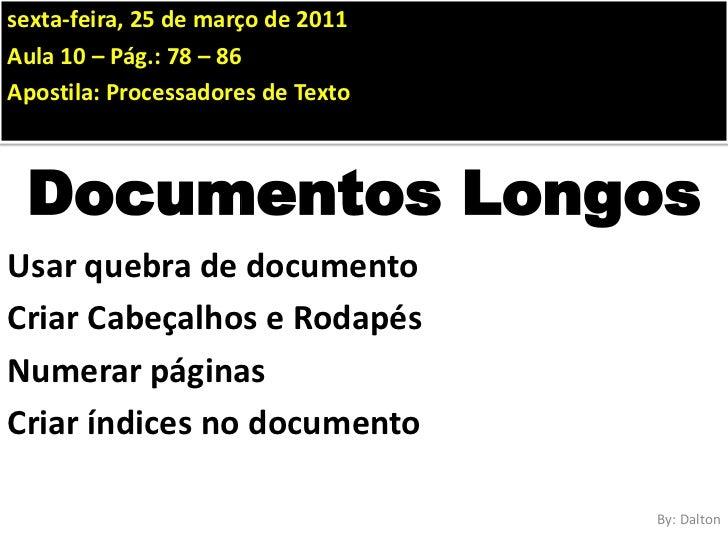 sábado, 4 de outubro de 2008<br />Aula 10 – Pág.: 78 – 86<br />Apostila: Processadores de Texto<br />Documentos Longos<br ...