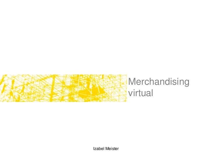 Merchandising                  virtual     Izabel Meister