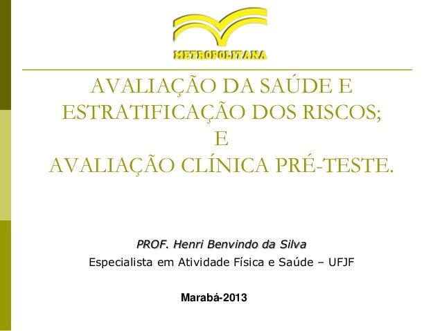 AVALIAÇÃO DA SAÚDE E ESTRATIFICAÇÃO DOS RISCOS; E AVALIAÇÃO CLÍNICA PRÉ-TESTE.  PROF. Henri Benvindo da Silva Especialista...