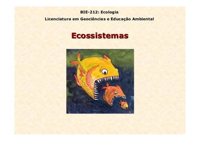 EcossistemasEcossistemas BIE-212: Ecologia Licenciatura em Geociências e Educação Ambiental
