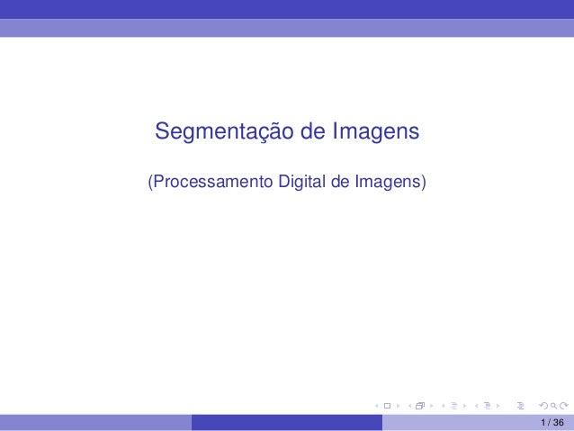 Segmentação de Imagens (Processamento Digital de Imagens) 1 / 36