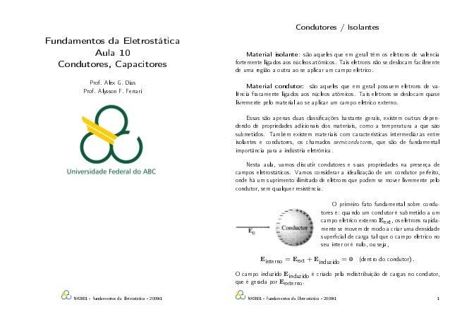 Fundamentos da Eletrostática Aula 10 Condutores, Capacitores Prof. Alex G. Dias Prof. Alysson F. Ferrari NH2801 - Fundamen...