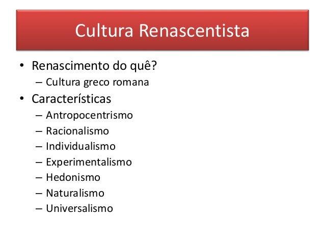 Cultura Renascentista  • Renascimento do quê?  – Cultura greco romana  • Características  – Antropocentrismo  – Racionalis...